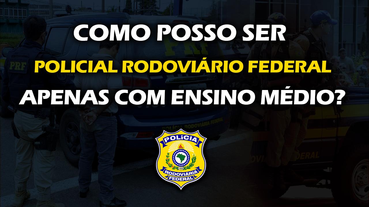 SAIBA COMO VOCÊ PODE SER POLICIAL RODOVIÁRIO FEDERAL COM APENAS O ENSINO MÉDIO
